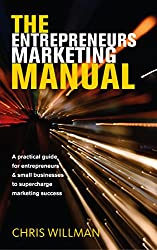 The Entrepreneurs Marketing Manual: A practical guide for entrepreneurs & small businesses to supercharge marketing success
