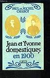 Histoire de Jean et Yvonne, domestiques en 1900 : racontée par Paul, leur fils, à Michel, son petit-fils.