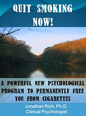 Quit Smoking Now!: A powerful new psychological program to permanently free you from cigarettes (Cure Your Addiction Book 1) by Jonathan Rich, Ph.D.