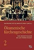 Ökumenische Kirchengeschichte. Vom Hochmittelalter bis zur frühen Neuzeit (Bd 2) -