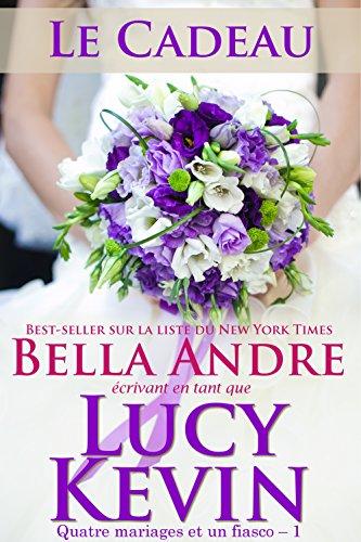 Le Cadeau: Quatre mariages et un fiasco – 1 (The Wedding Gift French Edition)