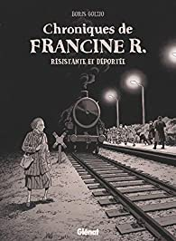 Chroniques de Francine R., résistante et déportée par Boris Golzio