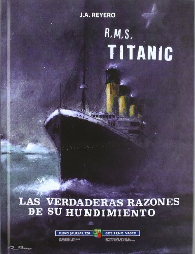 Descargar Libro R.M.S. Titanic - Las Verdaderas Razones De Su Hundimiento (Garraio Eta Herrilan Saila) de J.A. Reyero