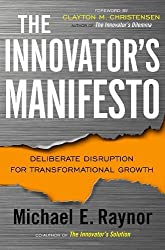 The Innovator's Manifesto: Deliberate Disruption for Transformational Growth by Michael Raynor (2011-08-09)