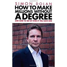 How To Make Millions Without A Degree: And How to Get by Even If You Have One by Dolan, Simon (2011) Paperback