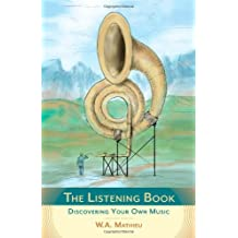 The Listening Book: Discovering Your Own Music by W.A. Mathieu (15-Dec-2011) Paperback