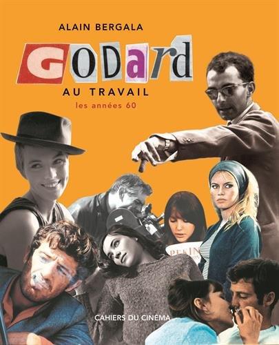 Godard au travail : Les années 60 par Alain Bergala