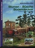 Blumen Büsche Bodendecker Weltbild Modellbahn edition die Meisterschule für die Modelleisenbahn, 96 Seiten, Bilder