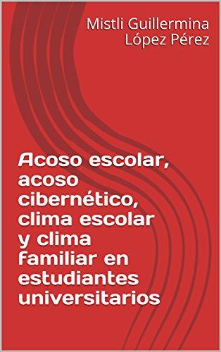 Acoso escolar, acoso cibernético, clima escolar y clima familiar en estudiantes universitarios por Mistli Guillermina López Pérez
