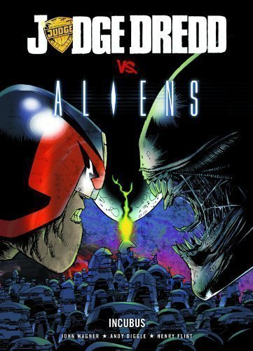 Judge Dredd Vs. Aliens: Incubus by John Wagner, Andy Diggle (2007) (Judge Dredd Vs Aliens)