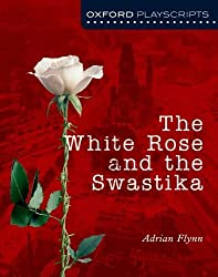 Oxford Playscripts: The White Rose and the Swastika (Oxford Modern Playscripts)