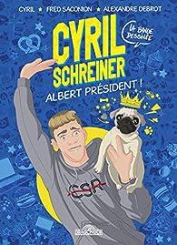 Cyril Schreiner - Albert Président ! par Cyril Schreiner
