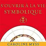 S'ouvrir à la vie symbolique - Livre audio 2 CD