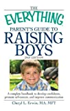 The Everything Parent's Guide to Raising Boys: A Complete Handbook to Develop Confidence, Promote Self-Esteem, and Improve Communication (Everything Series)