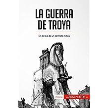 La guerra de Troya: En la raíz de un conflicto mítico (Historia)