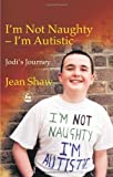 Image de I'm not Naughty - I'm Autistic: Jodi's Journey