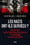 Les Nazis ont-ils survécu ? Enquête sur les Internationales fascistes et les croisés de la race bl