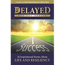 Delayed But Not Denied: 20 Inspirational Stories About Life and Resiliency (English Edition)