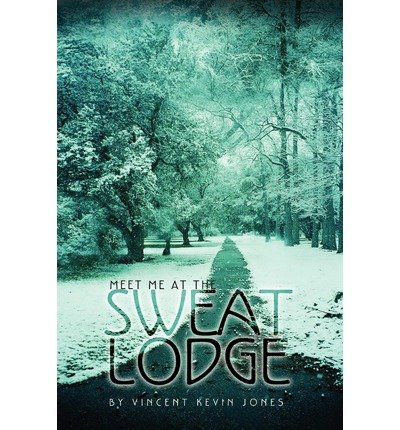 [(Meet Me at the Sweat Lodge)] [Author: Vincent Kevin Jones] published on (November, 2010)