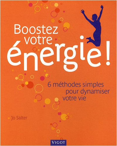 Boostez votre énergie ! : 6 méthodes simples pour dynamiser votre vie