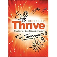 Thrive for teenagers: Be Positive, Confident & Happy by Rob Kelly (2011-01-01)