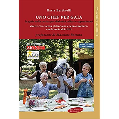 Uno Chef Per Gaia. La Gioia Della Cucina Per Diabetici Celiaci E Appassionati