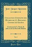 Collection Complète Des Oeuvres de J. J. Rousseau, Citoyen de Genève, Vol. 3: Contenant La Ie. Partie de Julie Ou de la Nouvelle Héloïse (Classic Reprint) Livre Pdf/ePub eBook