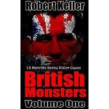 True Crime: British Monsters Vol. 1: 15 Horrific British Serial Killers (English Edition)