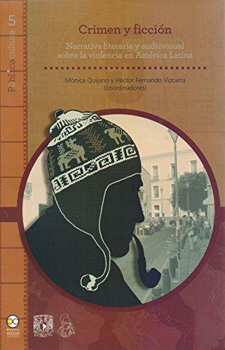 Crimen y ficción: Narrativa literaria y audiovisual sobre la violencia en América Latina (Pùblicacultura nº 5) (Spanish Edition)