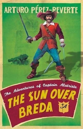 The Sun Over Breda: The Adventures Of Captain Alatriste