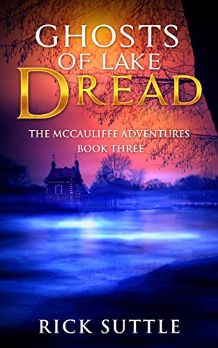 ebook: Ghosts of Lake Dread (The McCauliffe Adventures Book 3) (B0744C2PLX)