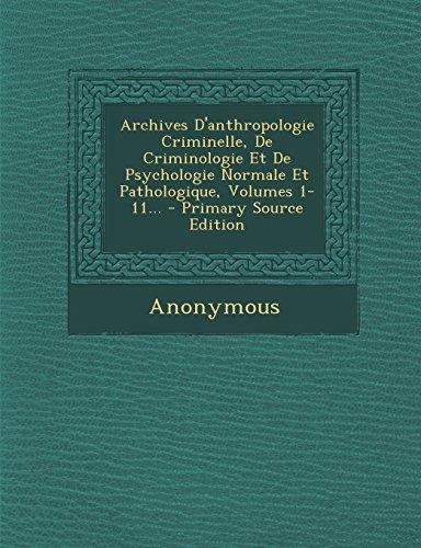 Archives D'Anthropologie Criminelle, de Criminologie Et de Psychologie Normale Et Pathologique, Volumes 1-11... - Primary Source Edition par Anonymous