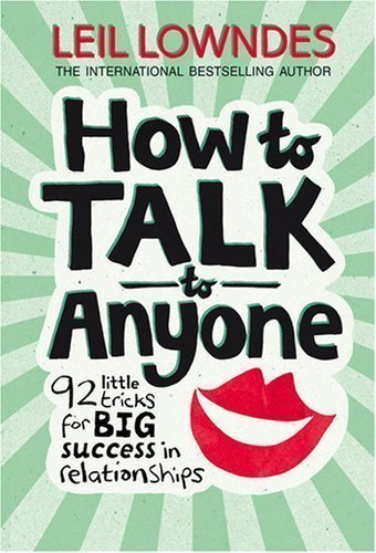 How to Talk to Anyone: 92 Little Tricks For Big Success In Relationships by Lowndes, Leil 1st (first) Edition (2008)