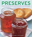 Preserves: 140 Delicious Jams, Jellies and Relishes Shown in 220 Photographs