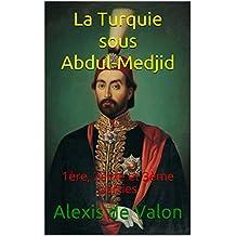 La Turquie sous Abdul-Medjid: 1ère, 2ème et 3ème parties (French Edition)