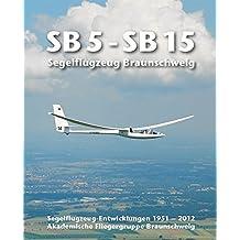 SB 5 - SB 15   Segelflugzeug Braunschweig: Segelflugzeug-Entwicklungen 1951 - 2012 Akademische Fliegergruppe Braunschweig