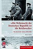 ??Die Wehrmacht der Deutschen Republik ist die Reichswehr??: Die deutsche Armee 1918-1921 by Peter Keller (2014-10-01)