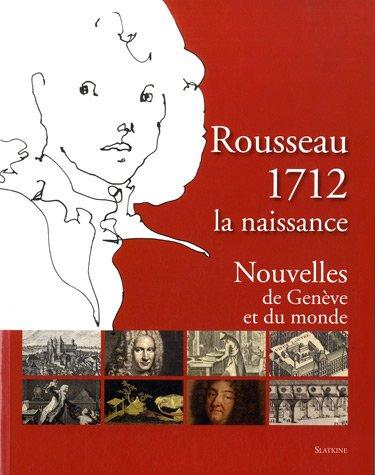Rousseau 1712, la naissance : Nouvelles de Genève...