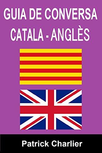 GUIA DE CONVERSA CATALA - ANGLÈS (Catalan Edition) por Patrick Charlier