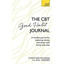 CBT Good Habit Journal: A mindful journal for replacing anxiety and stress with clarity and calm (English Edition)