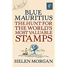 Blue Mauritius: The Hunt for the World's Most Valuable Stamps (English Edition)