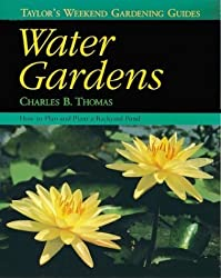Taylor's Weekend Gardening Guide to Water Gardens: How to Plan and Plant a Backyard Pond (Taylor's Weekend Gardening Guides) by Charles Thomas (1997-09-09)