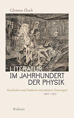 Literatur im Jahrhundert der Physik: Geschichte und Funktion interaktiver Gattungen 1900-1975