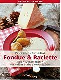 Fondue & Raclette. Mit neuen Rezepten für heißer Stein, Saucen und Dips (einfach besser kochen)