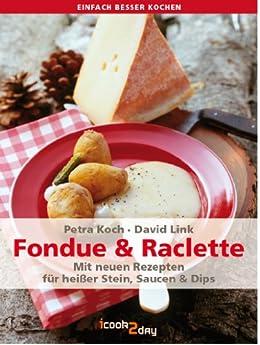 Fondue & Raclette. Mit neuen Rezepten für heißer Stein, Saucen und Dips (einfach besser kochen) von [Koch, Petra, Link, David]