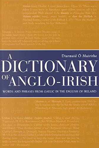 [(A Dictionary of Anglo-Irish : Words and Phrases from Gaelic in the English of Ireland)] [By (author) Diarmaid O'Muirithe] published on (September, 2000)