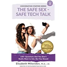 The Safe Sex - Safe Tech Talk: 150+ Questions that You Don't Really Want to Ask, But You Should: Volume 4 (The Conversation Starter Guide Series)
