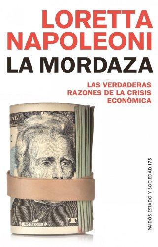 La mordaza: Las verdaderas razones de la crisis económica (Estado y Sociedad)