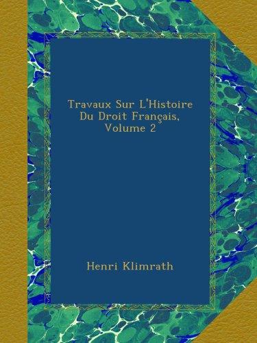 Travaux Sur L'Histoire Du Droit Français, Volume 2 par Henri Klimrath