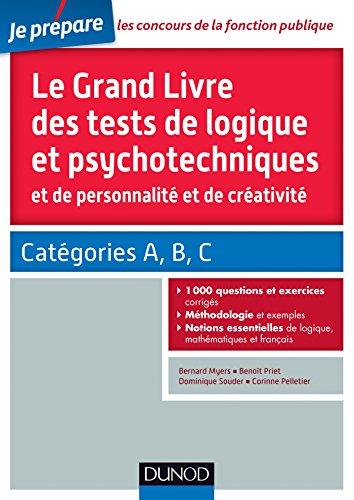 Le grand livre des tests de logique et psychotechniques et de personnalité et de créativité: Catégories A, B et C